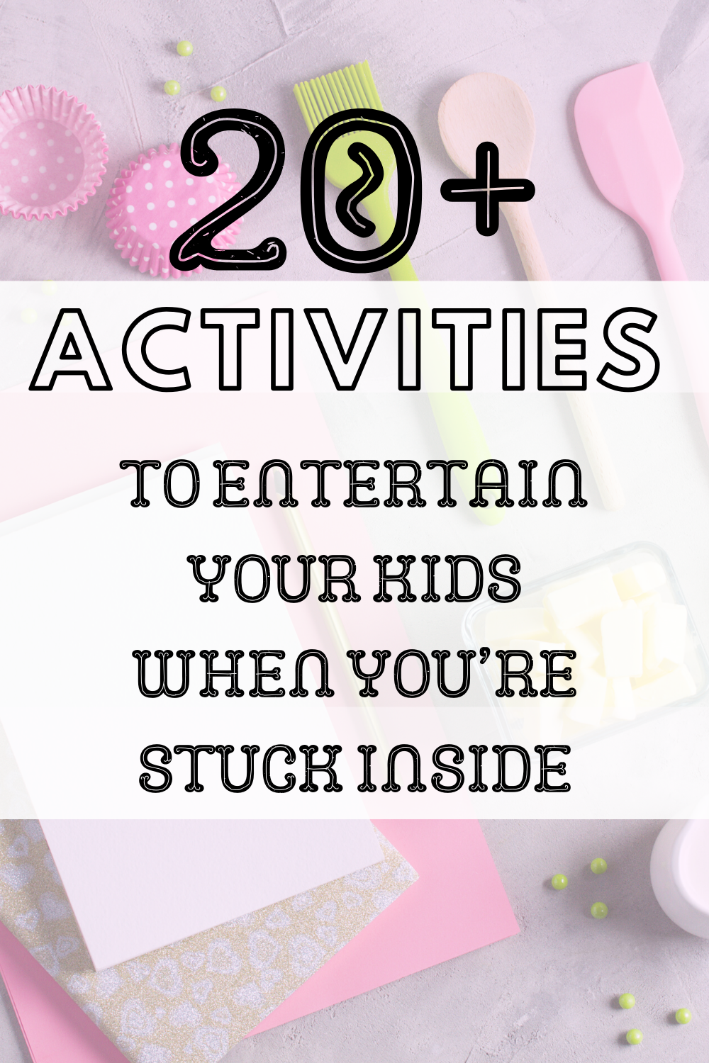 Ways to entertain your kids when you're stuck inaide