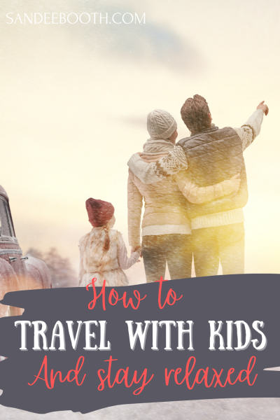 How to travel with kids and not go insane